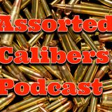 Assorted Calibers Podcast Ep 028