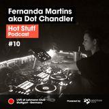 Hot Stuff 010 with Fernanda Martins aka Dot Chandler (Live at Lehmann Club, Stuttgart, Germany)
