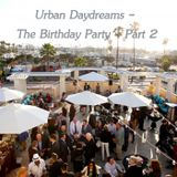 Urban Daydreams - The Birthday Party - Part 2