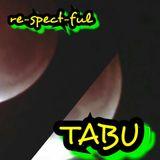 re-spect-ful TABU