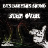 Bun Babylon Sound - Step Over (NOV 2010)