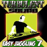 TURBULENT SOUND***EASY JUGGLING 7***