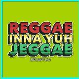 Reggae inna yuh Jeggae 9-10-17