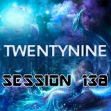 TWENTYNINE - Session 138 #16 (16-07-2017)
