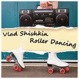 Vlad Shishkin - Roller Dancing