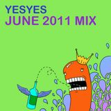 YESYES - JUNE 2011 MIX
