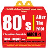 DJ MACH 1 presents: 80's After The Fact (60min. continous mix of 80's artists today.)