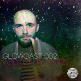 GLOWCAST 002 - Loulou Players