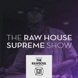 The RAW HOUSE SUPREME Show - #185 Hosted by The Rawsoul