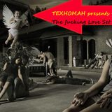 TEXHOMAH presents - The fucking Love Set