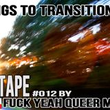 #MIXTAPE012 - Songs To Transition To by Fuck Yeah Queer Music