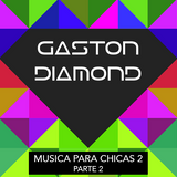 Musica para chicas 2 - Parte 2 - Gaston Diamond 2017