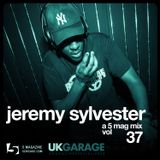 Jeremy Sylvester: A 5 Mag UKG Mix #37