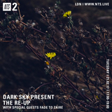 Dark Sky Present: The Re-Up Show with Fade To Zaire on NTS Radio - 21/02/17