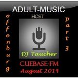 DJ Taucher -ADULT MUSIC RADIO SHOW - AUGUST 2014 - ON CUEBASE-FM