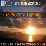 AIKO & GMC present Late night sessions 5 -  Aegean Session 1 revisited.
