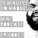 15 Minutes To Madness - Episode 1