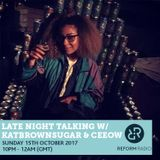 Late Night Talking w/ KatBrownSugar & Ceeow 15th October 2017