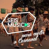 #09 - SEIS MÚSICAS PARA CURTIR O CARNAVAL