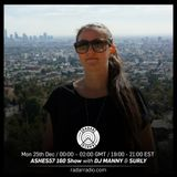 Ashes57 160 Show w/ DJ Manny & Surly - 25th December 2017