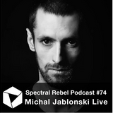 Spectral Rebel Podcast #74: Michal Jablonski Live