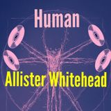 Human [with Allister Whitehead pt 2]