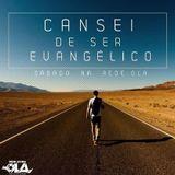 Cansei de ser Evangélico - Rede de Jovens OLA 08-03-2014