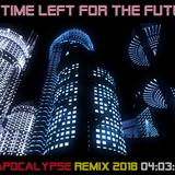NO TIME LEFT FOR THE FUTURE - APOCALYPSE REMIX 2018