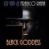 DJ VIP & F. Rana - Black Goddess