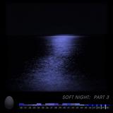 #059 SOFT NIGHT: Part 3/3 (2014)