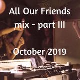 All Our Friends, 12 October 2019, Part III