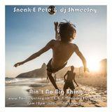 Sneak-E-Pete & dj ShmeeJay - Ain't No Big Thing - 2018-03-22