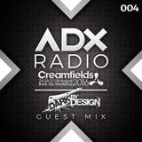 ADX RADIO 004 - CREAMFIELDS & DARK BY DESIGN GUEST MIX - www.adxradio.co.uk