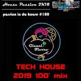 House Passion 2k18's PassionInDaHouse #100   100' tech house 2019   by Gianni Fierro   //// ibiza //