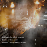 Hakkasan Deep Podcast #028