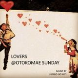 LOVERS @OTOKOMAE SUNDAY