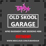 OLD SKOOL GARAGE | @DJBandaUK | Afro Basement Mix Sessions #006