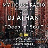 """DJ ATHAN' ft. """"Deep'n'Soul"""" Radio Show #100 @ My House Radio (N.Y.C.) (2018-08-07)"""
