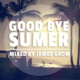 Good Bye Summer / mixed by JAMES GROW
