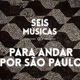 #21 - SEIS MÚSICAS PARA ANDAR POR SÃO PAULO