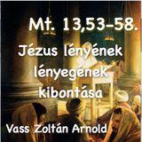 Mt. 13,53-58. - Jézus lényének lényegének kibontása (Vass Zoltán Arnold)