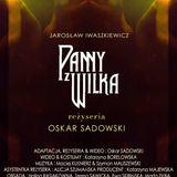 """""""Panny z Wilka"""" reż. Oskar Sadowski muzyka Maciej Kuśnierz (Teatr Polski we Wrocławiu)"""