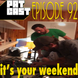 Episode 92 - It's Your Weekend