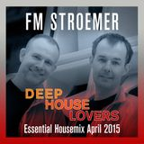 FM STROEMER - Deep House Lovers Essential Housemix April 2015 | www.fmstroemer.de