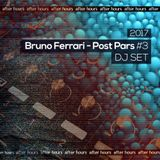 Bruno Ferrari - Post Pars #3 (DJ SET 2017)