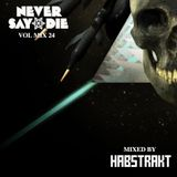 Never Say Die Vol. 24 Mix by Habstrakt