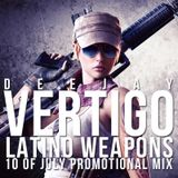 Dj vertigo - Latino Weapons (10 of July Promotional Mix)