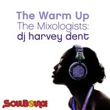 SoulBounce Presents The Mixologists: dj harvey dent's 'The Warm Up'