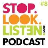Stop.Look.Listen. Podcast #8
