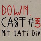 DOWN CAST #3 MiT JAti Div